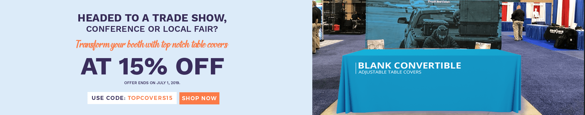 Transform your booth with top notch table covers at 15% off.